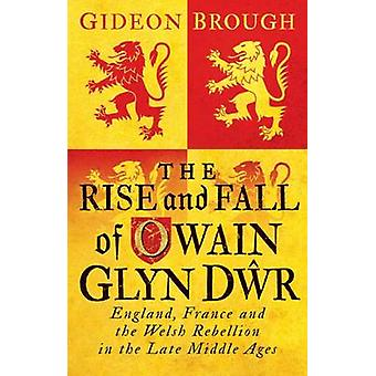 The Rise and Fall of Owain Glyndwr - England - France and the Welsh Re