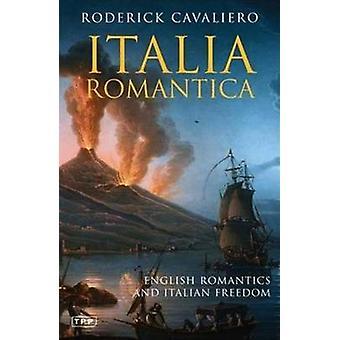 Italia Romantica - Englanti romantiikan ja Italian vapauden (New edition)