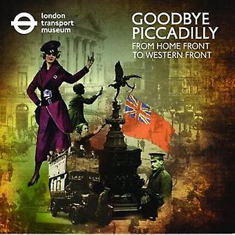 Goodbye Piccadilly - From Home Front to Western Front by London Transp