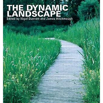 The Dynamic Landscape - Design - Ecology and Management of Naturalisti