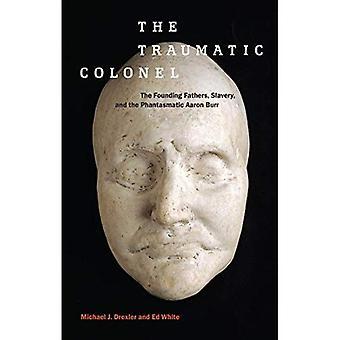 Le Colonel traumatique: Les pères fondateurs, l'esclavage et la fantasmatique Aaron Burr (Amérique et Long 19...