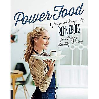 Power-Food: Originalrezepten von Rens Kroes für ein glückliches, gesundes Leben