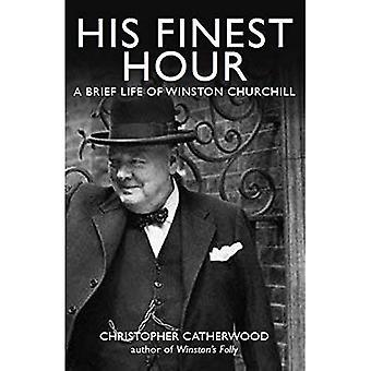 Hans finaste timme: Ett kort liv i Winston Churchill