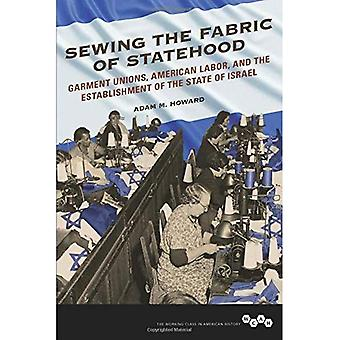 Sewing the Fabric of Statehood: Garment Unions, American Labor, and the Establishment of the State of Israel (Working Class in American History)
