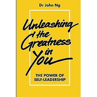 Unleashing the Greatness in� You: The Power of Self-Leadership