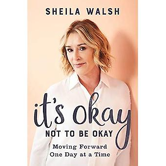 It's Okay Not to Be Okay:� Moving Forward One Day at� a Time