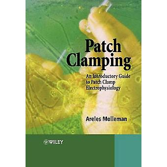 Patch Clamping An Introductory Guide to Patch Clamp Electrophysiology by Molleman & Areles