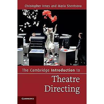 Cambridge Introduction to Theatre Directing by Christopher Innes