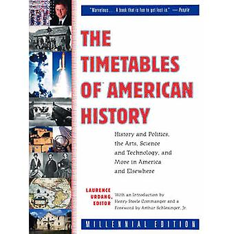 The Timetables of American History History and Politics the Arts Science and Technology and More in America and Elsewhere by Urdang & Laurence