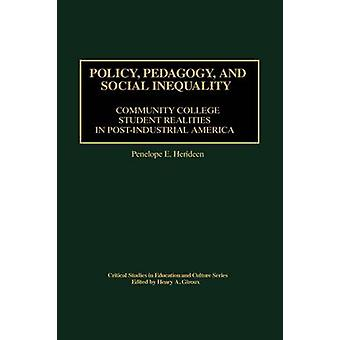 Policy Pedagogy and Social Inequality Community College Student Realities in PostIndustrial America by Herideen & Penelope E.