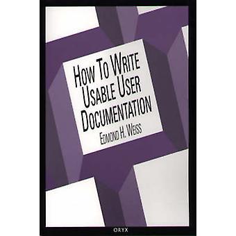 Comment écrire l'utilisateur utilisable Documentation deuxième édition par Weiss & Edmond H.
