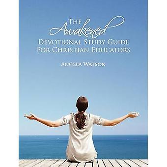 The Awakened Devotional Study Guide for Christian Educators by Watson & Angela