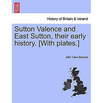 Sutton Valence ed East Sutton loro storia remota. Con piastre. da Browne & John Cave
