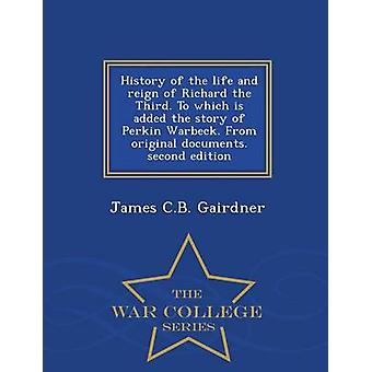 History of the life and reign of Richard the Third. To which is added the story of Perkin Warbeck. From original documents. second edition  War College Series by Gairdner & James C.B.