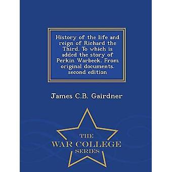 Historia av liv och regeringstiden av Richard tredje. Som läggs till historien om Perkin Warbeck. Pappersoriginal. andra upplagan War College-serien av Gairdner & James C.B.