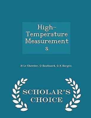 HighTemperature Measurements  Scholars Choice Edition by Le Chatelier & H