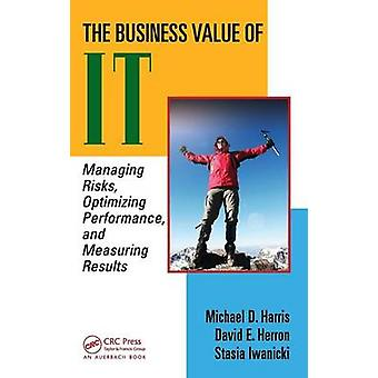 The Business Value of IT  Managing Risks Optimizing Performance and Measuring Results by Harris & Michael D. S.