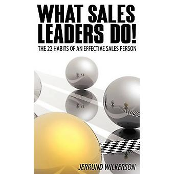 What Sales Leaders Do The 22 Habits of an Effective Sales Person by Jerrund Wilkerson & Wilkerson