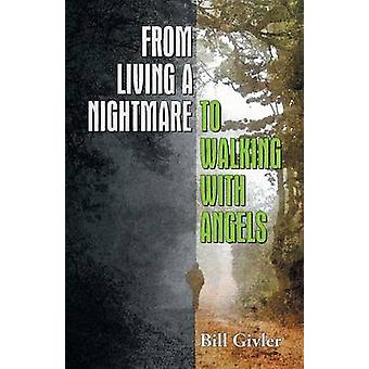 From Living a Nightmare to Walking with Angels by Givler & Bill