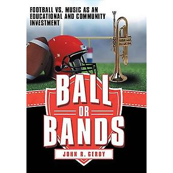 Ball or Bands Football vs. Music as an Educational and Community Investment by Gerdy & John R.