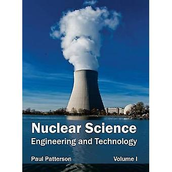 Nuclear Science Engineering and Technology Volume I by Patterson & Paul