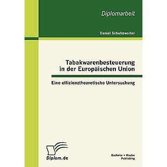 Tabakwarenbesteuerung in der Europischen Union Eine effizienztheoretische Untersuchung by Schultewolter & Daniel