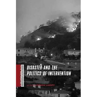 Disaster and the Politics of Intervention by Andrew Lakoff - 97802311