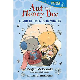 Ant and Honey Bee - A Pair of Friends in Winter by Megan McDonald - G