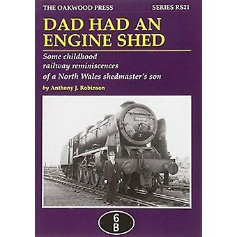 Dad Had an Engine Shed - Some Childhood Railway Reminiscences of a Nor