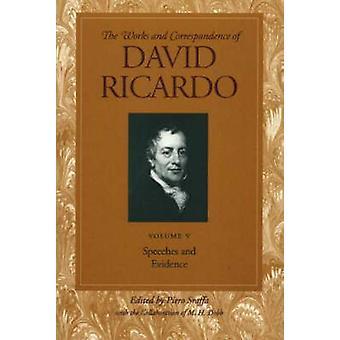 Works and Correspondence of David Ricardo - Speeches & Evidence - v. 5 -