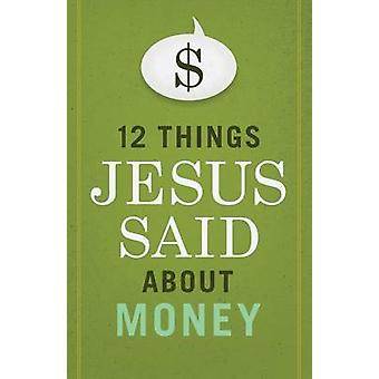 12 Things Jesus Said about Money by B&H Editorial Staff - 9781433