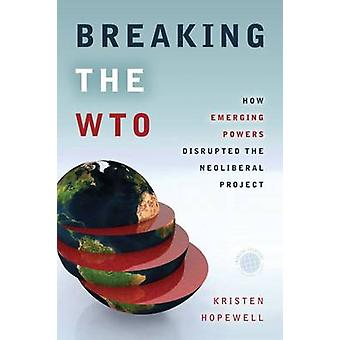 Breaking the WTO - How Emerging Powers Disrupted the Neoliberal Projec