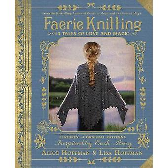 Faerie Knitting - 14 Tales of Love and Magic by Alice Hoffman - 978150
