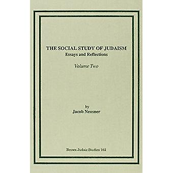 The Social Study of Judaism - Essays and Reflections - v. II by Jacob N
