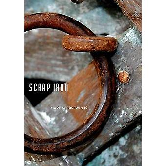Scrap Iron by Mark Jay Brewin - 9781607812586 Book