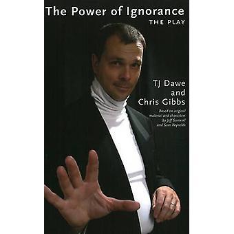 The Power of Ignorance - The Play by T.J. Dawe - Chris Gibbs - 9781897