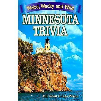 Minnesota Trivia - Weird - Wacky and Wild by Jeff Neidt - Lisa Wojna -