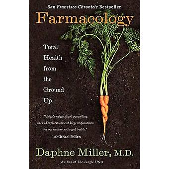 Farmacology - Total Health from the Ground Up by Daphne M D Miller - 9