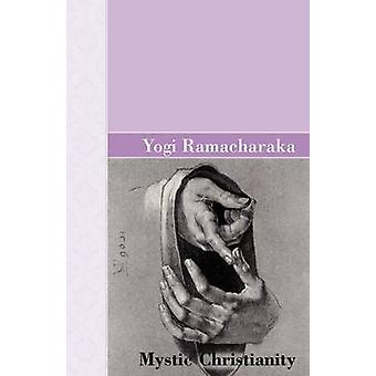 Mystic Christianity by Ramacharaka & Yogi