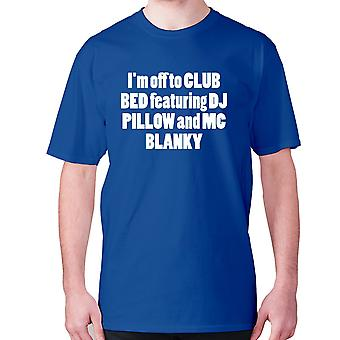 Mens funny t-shirt slogan tee sarcasm sarcastic humour - I'm off to club bed featuring dj pillow and mc blanky
