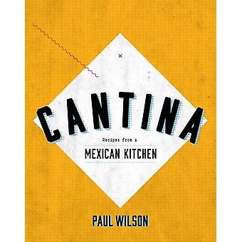 Cantina recepten uit een Mexicaanse keuken door Paul Wilson
