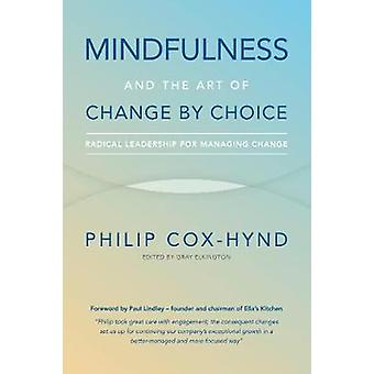 Mindfulness and the Art of Change by Choice Radical leadership for managing change by CoxHynd & Philip