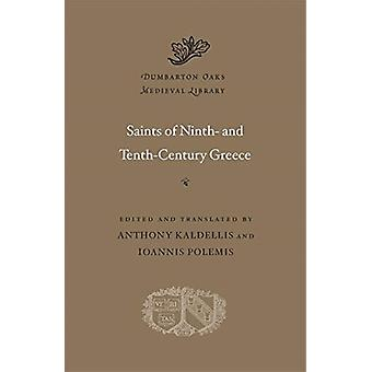 Saints of Ninth and TenthCentury Greece by Anthony Kaldellis