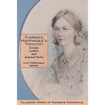 Florence Nightingaleas Theology Essays Letters and Journal Notes by Edited by Lynn McDonald