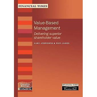 ValueBased Management Delivering Superior Shareholder Value by Ashworth & Gary