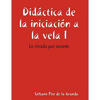 Didctica de La Iniciacin a la Vela I La Virada Por Avante von De La Granda & Urbano Poo