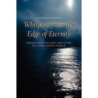 Whispers from the Edge of Eternity Reflections on Life and Faith in a Precarious World by Ringma & Charles