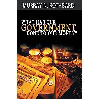 What Has Government Done to Our Money by Rothbard & Murray N.