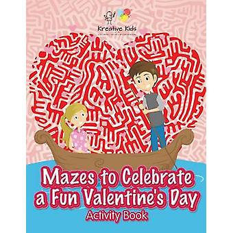 Mazes to Celebrate a Fun Valentines Day Activity Book by Kreative Kids