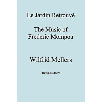 Le Jardin Retrouve. the Music of Frederic Mompou. by Mellers & Wilfrid